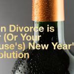 What To Do When Divorce Is Your (Or Your Spouse's) New Year's Resolution