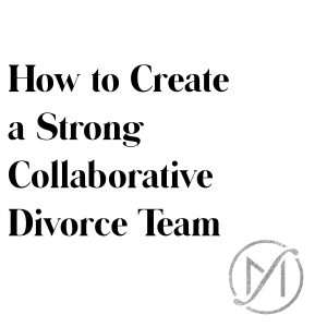 how to create a strong collaborative divorce team