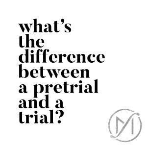 What's the difference between a pretrial and a trial?