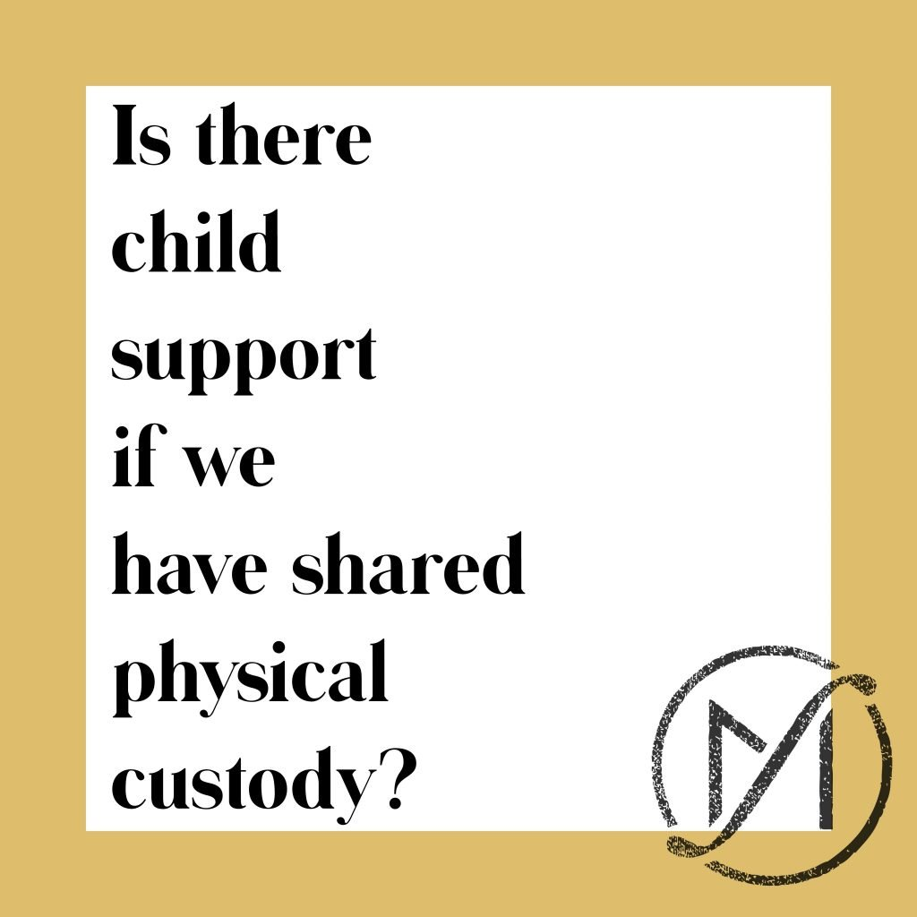 Is there child support if we have shared physical custody?