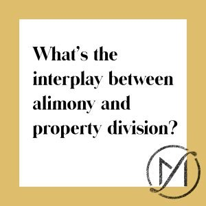 "White square with a gold border and the black words ""What's the interplay between alimony and property division?"" with the Freed Marcroft family law firm logo in the lower right corner."