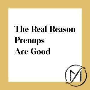 """White square with a gold border and the words """"The Real Reason Prenups Are Good"""" with the Freed Marcroft family law firm logo in the lower right corner."""