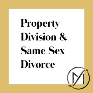"""Gold border around a white square that says """"Property Division & Same Sex Divorce"""" in black letters"""