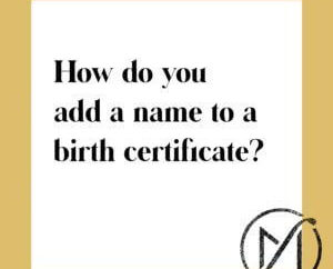 How-do-you-add-a-name-to-a-birth-certificate-in-Connecticut-300x300 (1)