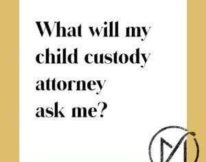 What-will-my-child-custody-attorney-ask-me-300x300 (1)
