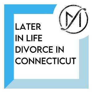 Later-in-Life Divorce in Connecticut